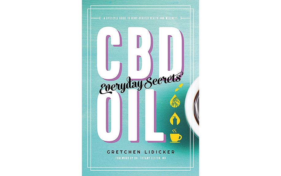 CBD Oil: Everyday Secrets: A Lifestyle Guide to Hemp-Derived Health and Wellness by Gretchen Lidicker