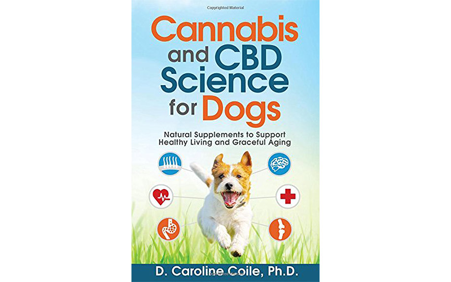 Cannabis and CBD Science for Dogs: Natural Supplements to Support Healthy Living and Graceful Aging by Dr. Caroline Coile