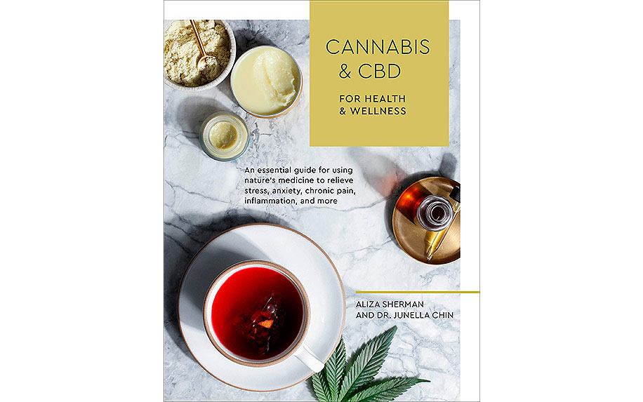 Cannabis and CBD for Health and Wellness: An Essential Guide by Aliza Sherman and Dr. Junella Chin