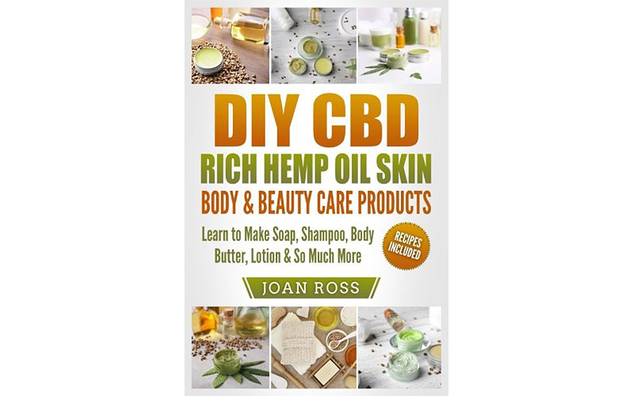 DIY CBD Rich Hemp Oil Skin, Body & Beauty Care Products: Learn to Make Soap, Shampoo, Body Butter, Lotion & So Much More by Joan Ross