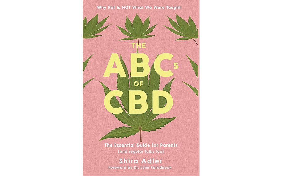 The ABCs of CBD: The Essential Guide for Parents (and regular folks too) by Shira Adler