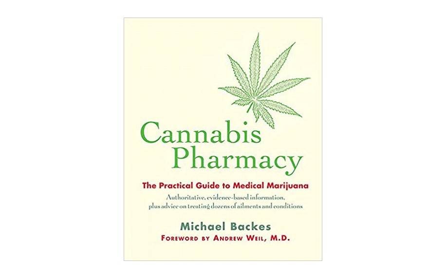 Cannabis Pharmacy: The Practical Guide to Medical Marijuana by Michael Backes.