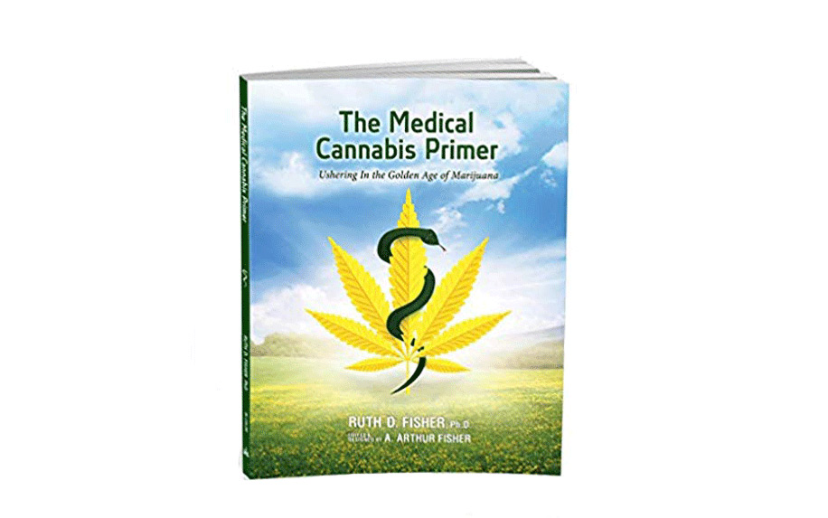 The Medical Cannabis Primer: Ushering in the Golden Age of Marijuana by Dr. Ruth D. Fisher.