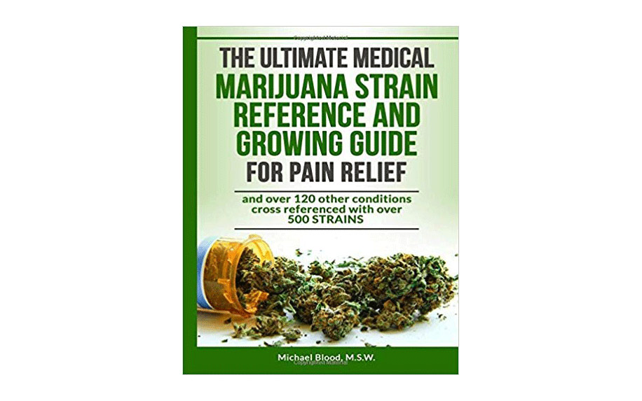 The Ultimate Medical Marijuana Strain Reference and Growing Guide for Pain Relief by Michael Blood.