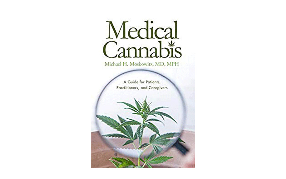 Medical Cannabis: A Guide for Patients, Practitioners, and Caregivers by Dr. Michael H. Moskowitz.