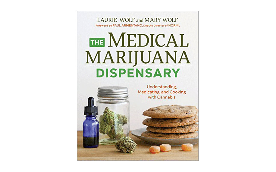 The Medical Marijuana Dispensary: Understanding, Medicating, and Cooking with Cannabis by Laurie Wolf and Mary Wolf.